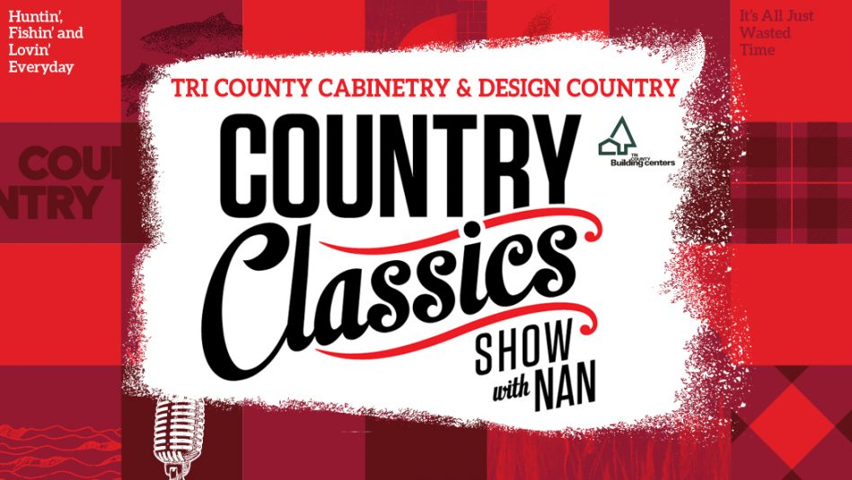 Country 104.3 TRI COUNTY Cabinetry & Design Country Classics Show with Nan